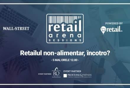 """Conferință online retailArena Sessions: """"Retailul non-alimentar, încotro? Impactul Covid-19 asupra industriei, provocările reluării activității și soluții posibile"""", MARȚI, 5 mai, de la 12:00"""