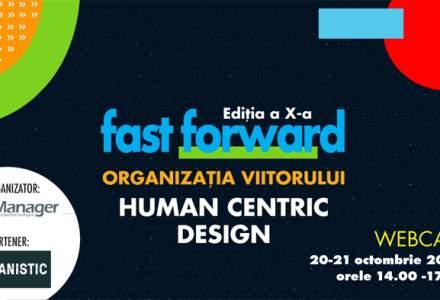 Webcast: FAST FORWARD. ORGANIZAȚIA VIITORULUI Ediția X. HUMAN CENTRIC DESIGN 20-21 OCTOMBRIE 2021, între orele 14:00-17:00