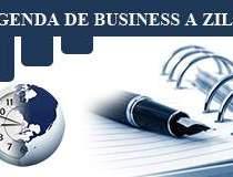 Agenda de business a zilei:...