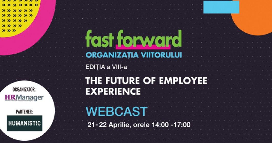 (P) Webcast: FAST FORWARD. ORGANIZAȚIA VIITORULUI Ediția VIII. THE FUTURE OF EMPLOYEE EXPERIENCE