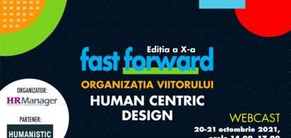 Webcast: FAST FORWARD. ORGANIZAȚIA VIITORULUI Ediția X. HUMAN CENTRIC DESIGN...