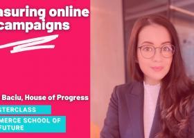 Masterclass Commerce School of the Future - cum măsori campaniile de...