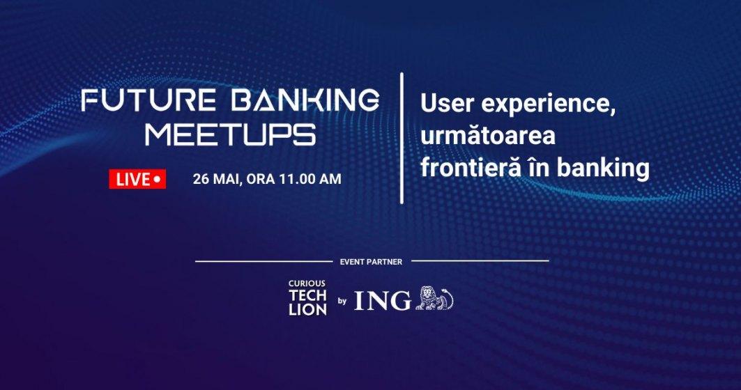 Future Banking Meetup #6: simplificarea experienței utiliatorului, cea mai mare provocare a sistemului bancar
