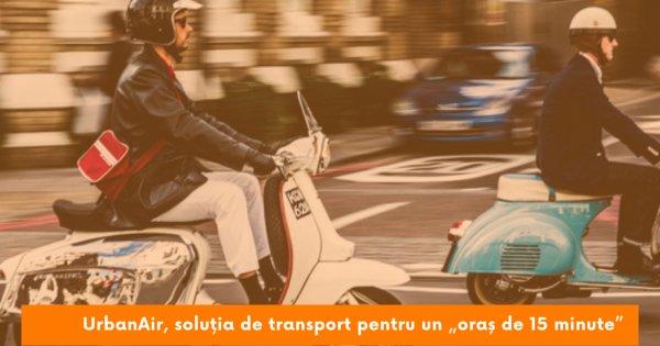 """UrbanAir, soluția completă de transport pentru un """"oraș de 15 minute"""""""