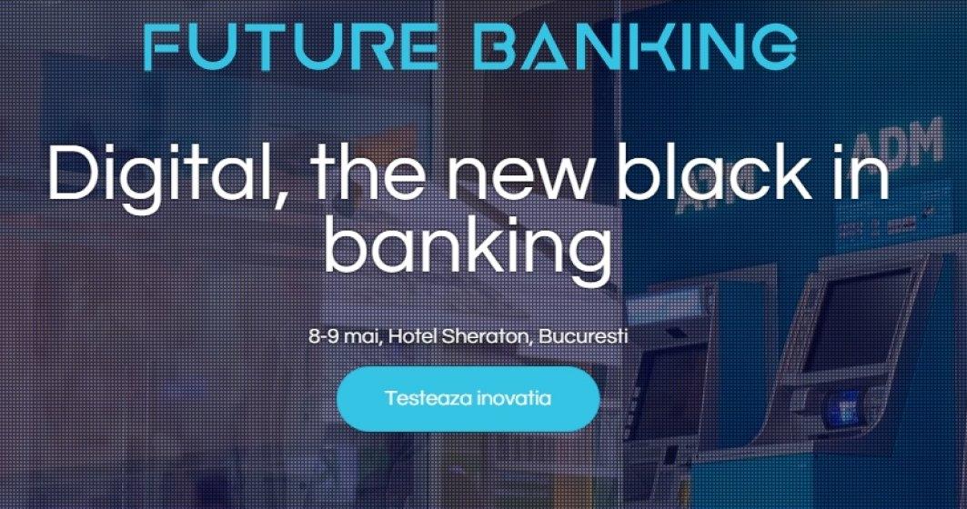 Future Banking: 7 speakeri cu prezenta regionala si internationala vor discuta despre digitalizarea in banking si tendintele din zona de plati